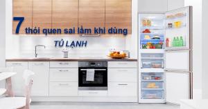 7 thói quen sai lầm với tủ lạnh tủ mát mà bạn không biết